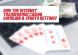 How The Internet Transformed Casino Gambling & Sports Betting